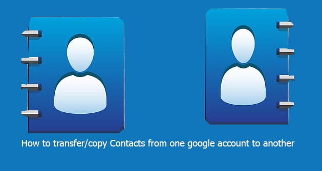 How to transfer copy Contacts from one google account to another