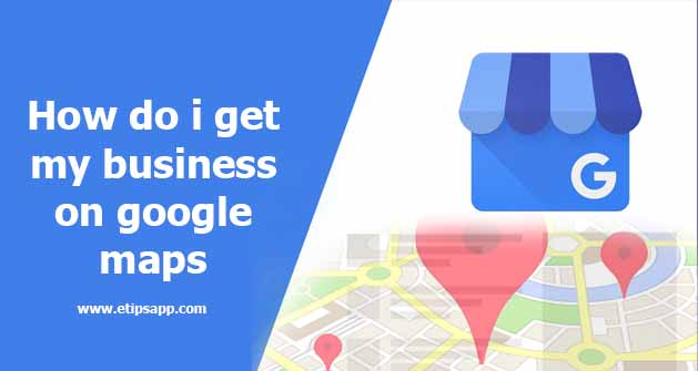 How do i get my business on google maps