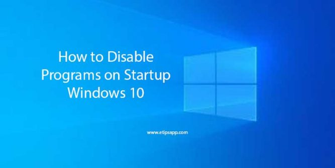 How to Disable Programs on Startup Windows 10