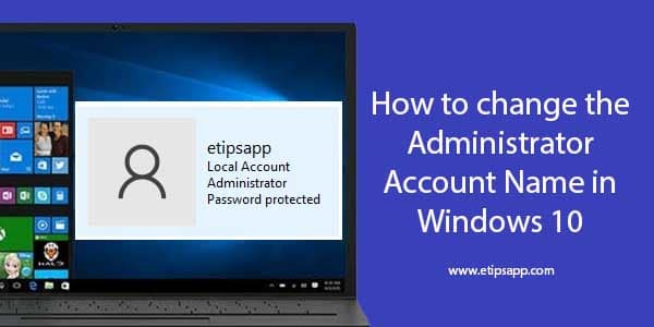 How to change the Administrator Account Name in Windows 10