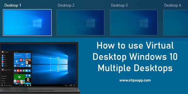How to use Virtual Desktop Windows 10 Multiple Desktops