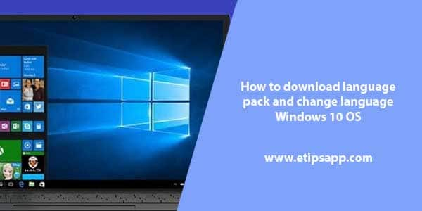 How to download language pack and change language Windows 10 OS