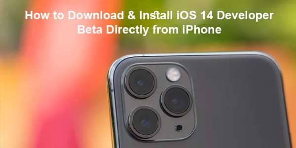 How to Download & Install iOS 14 Developer Beta Directly from iPhone