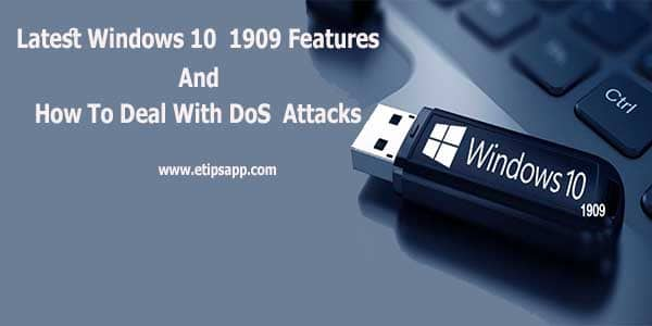 Latest Windows 10 1909 Features Update and How to Deal With DoS Attacks