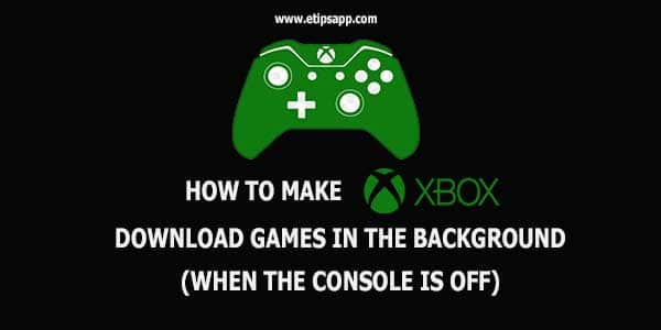 How to Make Xbox Download Games In The Background (When The Console Is Off)