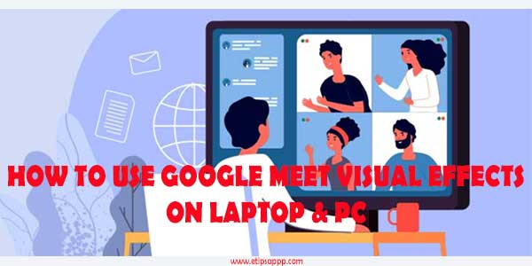 How To Use Google Meet Visual Effects On Laptop & PC