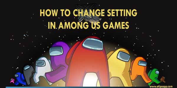 How To Change Setting In Among Us Games