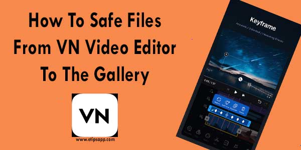 How to Save Files From VN Video Editor Application To The Gallery