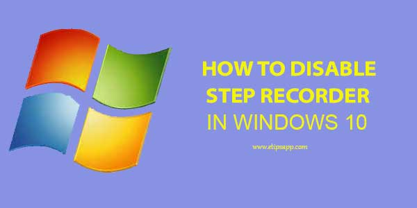 How To Disable Step Recorder in Windows 10