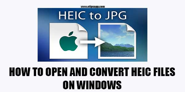 How To Open and Change HEIC Files on Windows