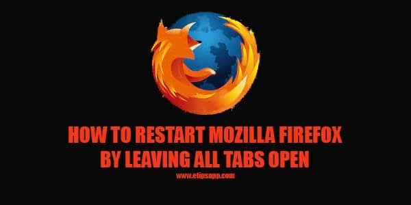 How to Restart Mozilla Firefox By Leaving All Tabs Open