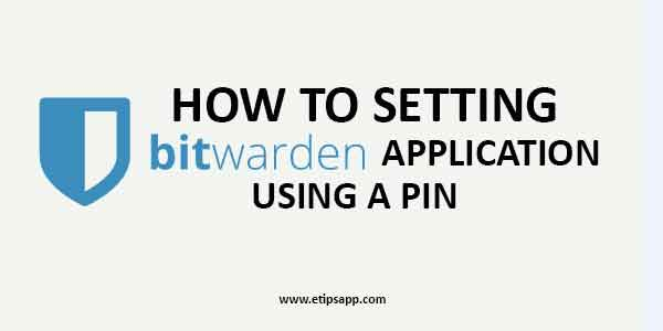 How to setting bitwarden aplication using a pin
