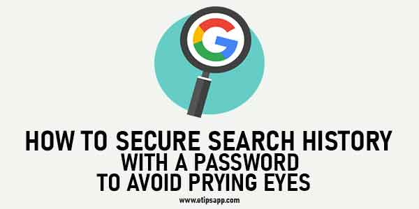 How to Secure Search History With a Password to Avoid Prying Eyes