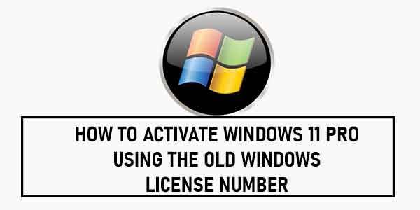 How to Activate Windows 11 Pro using The Old Windows License Number