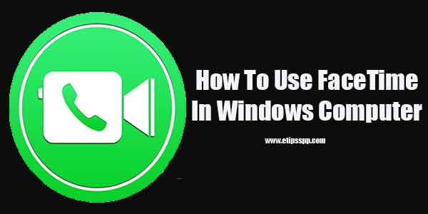 How To Use FaceTime In Windows Computer