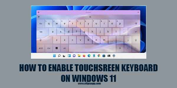 How to Enable the Touch Screen Keyboard in Windows 11