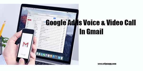 Google Adds Voice and Video Call Support in Gmail App