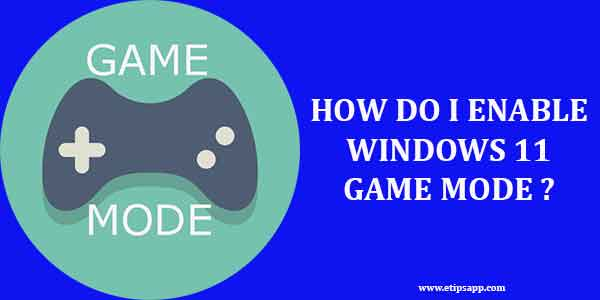 How Do I Enable Windows 11 Game Mode?